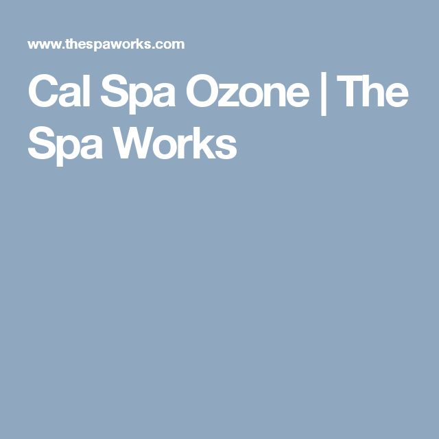 Cal Spa Ozone | The Spa Works Liz and Will have a cal spa with an ozonator.