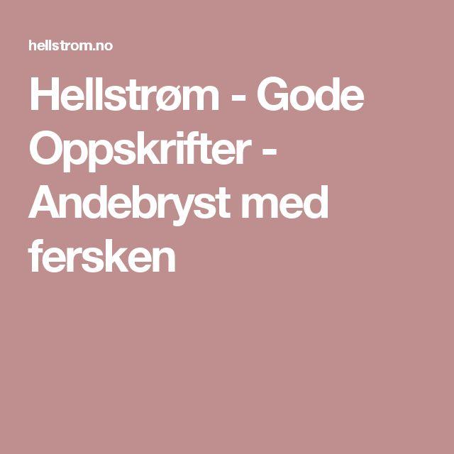 Hellstrøm  - Gode Oppskrifter - Andebryst med fersken