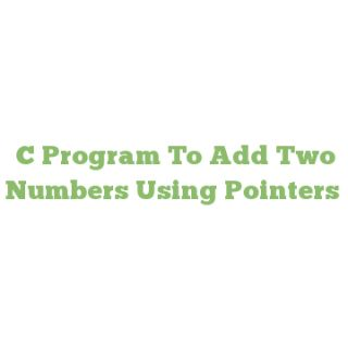 C Program To Add Two Numbers Using Pointers