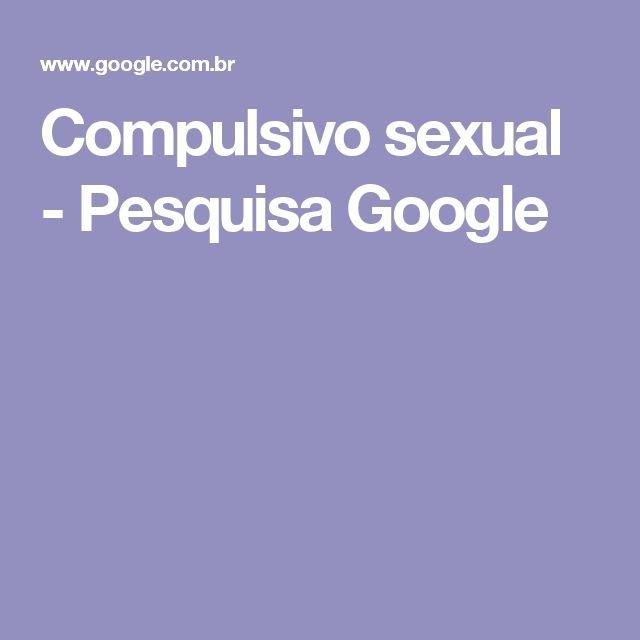 Compulsivo sexual - Pesquisa Google
