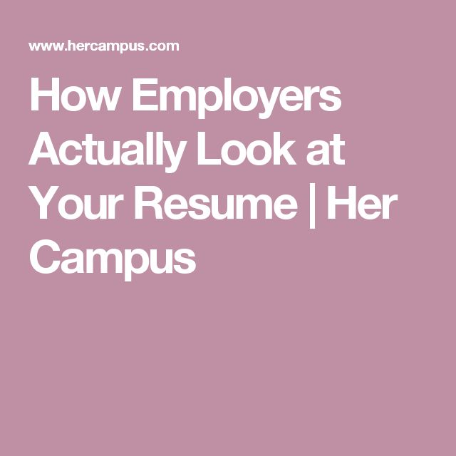 How Employers Actually Look at Your Resume | Her Campus
