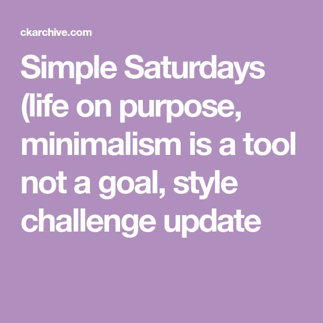 Simple Saturdays  (life on purpose, minimalism is a tool not a goal, style challenge update