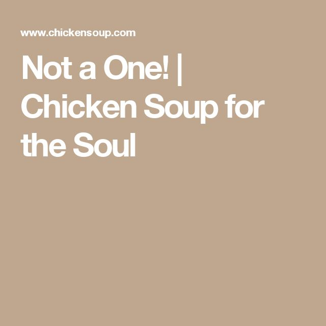Not a One! | Chicken Soup for the Soul