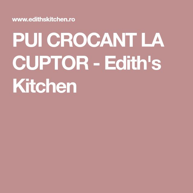 PUI CROCANT LA CUPTOR - Edith's Kitchen