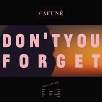 Don't You Forget by CAFUNÉ on SoundCloud