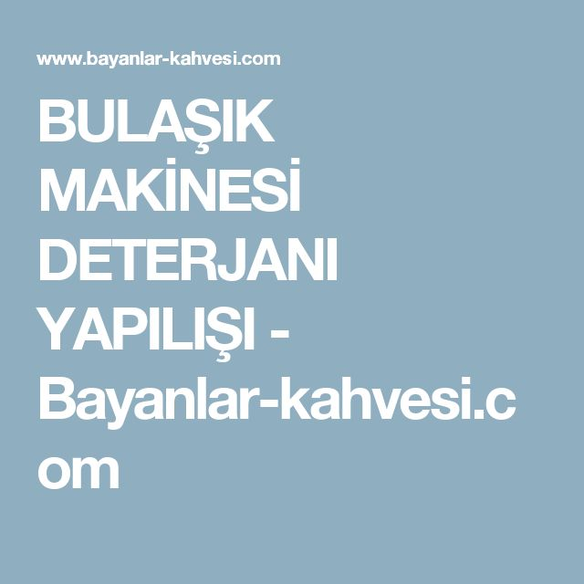 BULAŞIK MAKİNESİ DETERJANI YAPILIŞI - Bayanlar-kahvesi.com