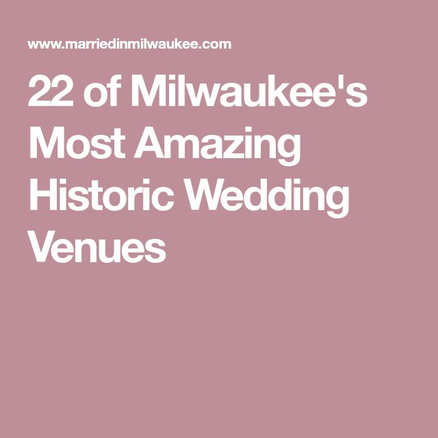 22 of Milwaukee's Most Amazing Historic Wedding Venues