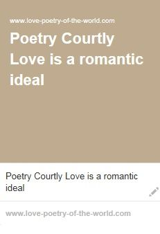 Poetry Courtly Love is a romantic ideal. (n.d.). Retrieved July 08, 2016, from http://www.love-poetry-of-the-world.com/Poetry-Courtly-Love.html