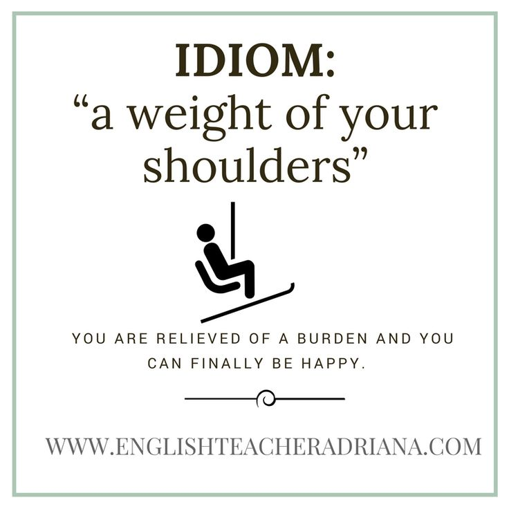 """a weight of your shoulder""-idiom lesson — English Teacher Adriana"
