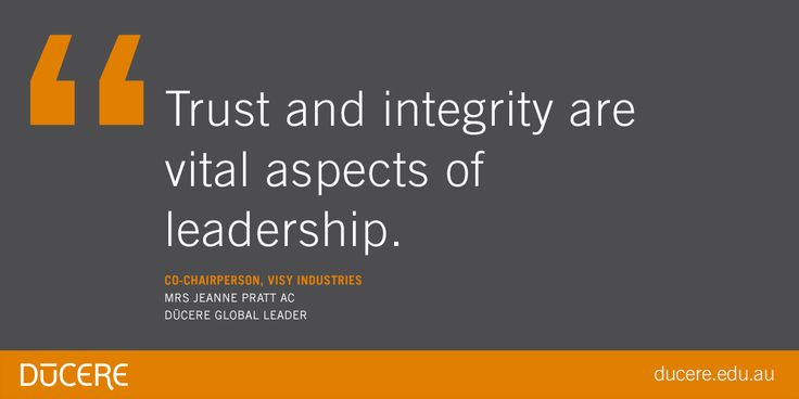 Trust and integrity arevital aspects of leadership.  Co-chairperson, visy industriesMrs Jeanne Pratt AC Dūcere Global Leader