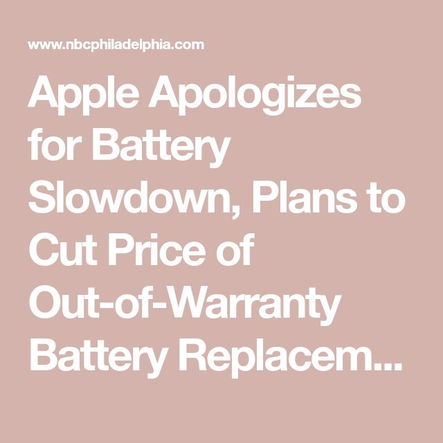 Apple Apologizes for Battery Slowdown, Plans to Cut Price of Out-of-Warranty Battery Replacements  - NBC 10 Philadelphia