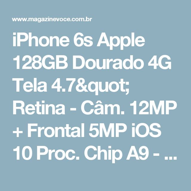 "iPhone 6s Apple 128GB Dourado 4G Tela 4.7"" Retina - Câm. 12MP + Frontal 5MP iOS 10 Proc. Chip A9 - Magazine Lojasromulo"