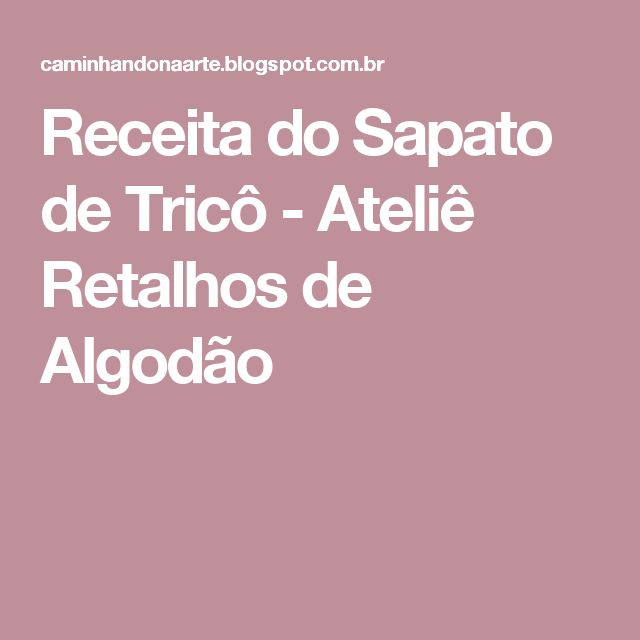 Receita do Sapato de Tricô - Ateliê Retalhos de Algodão