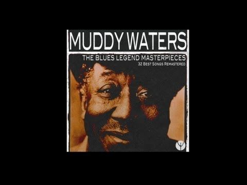 Muddy Waters    http://www.emusic.com/listen/#/album/muddy-waters/the-blues-legend-masterpieces-32-best-songs-remastered/13630651/:    Classic Mood Experience  The best masterpieces ever recorded  subscribe to ours channel  http://www.youtube.com/user/classicmoodexp    Muddy Waters  Songs Remaster...