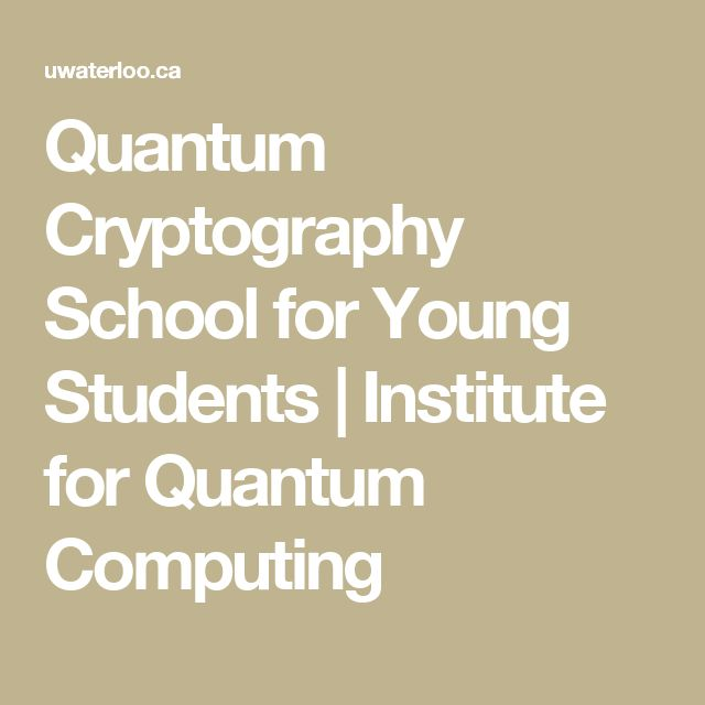 Quantum Cryptography School for Young Students | Institute for Quantum Computing