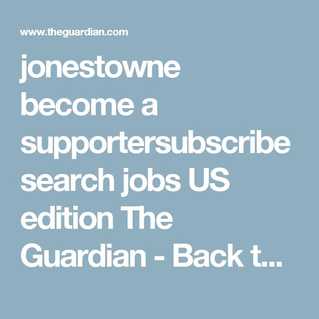 jonestowne become a supportersubscribe search jobs US edition  The Guardian - Back to home home	›	world	 UK europe americas asia middle east africa australia cities development home US politics world selected opinion sports soccer tech arts lifestyle fashion business travel environment all