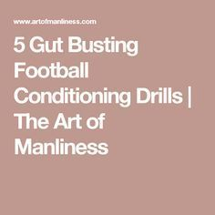 5 Gut Busting Football Conditioning Drills | The Art of Manliness