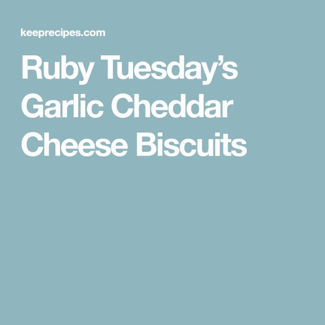 Ruby Tuesday's Garlic Cheddar Cheese Biscuits
