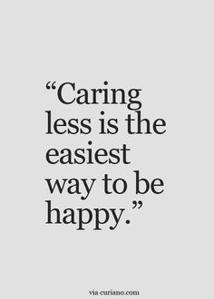 Care less.. Quotes about Moving On, Inspirational Quotes and more -> Curiano Quotes Life