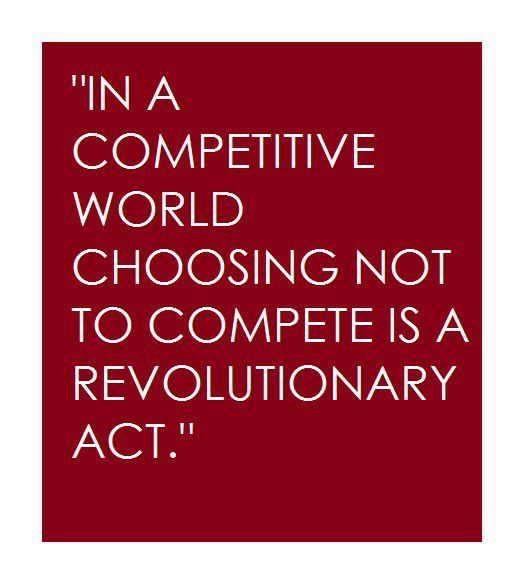 In a competitive world choosing not to compete is a revolutionary act | Anonymous ART of Revolution