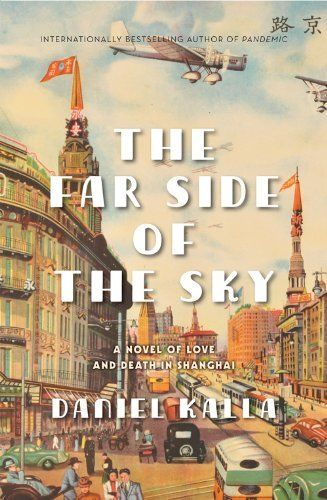 The Far Side of the Sky, by Daniel Kalla. The Far Side of the Sky focuses on a short but extraordinary period of Chinese, Japanese and Jewish Second World War history, where cultures converged and heroic sacrifices were part of the everyday quest for survival.