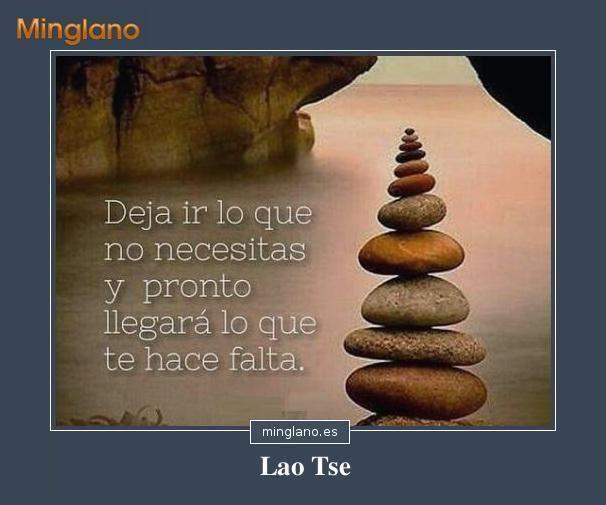 Frase de Lao Tse que te aconseja dejar marchar esa persona que no te conviene ni te hace bien y esperar que llegue alguien bueno para ti