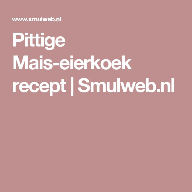 Pittige Mais-eierkoek recept | Smulweb.nl