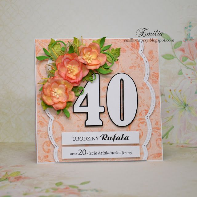 Emilia tworzy: Kartka na 40 urodziny/Birthday card