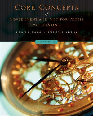 Test Bank Core Concepts of Government and Not-For-Profit Accounting 2nd Edition by Michael H. Granof