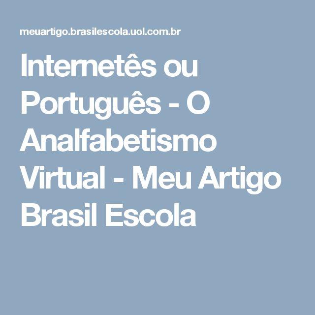 Internetês ou Português - O Analfabetismo Virtual - Meu Artigo Brasil Escola