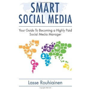 Smart Social Media: Your Guide To Becoming A Highly Paid Social Media Manager  by Lasse Rouhiainen   English Edition