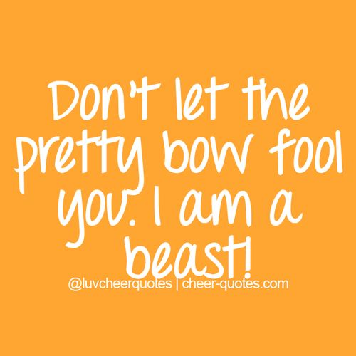 Don't let the pretty bow fool you. I am a beast! | Cheerleading Quotes