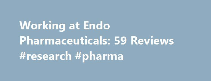 Working at Endo Pharmaceuticals: 59 Reviews #research #pharma http://pharma.remmont.com/working-at-endo-pharmaceuticals-59-reviews-research-pharma/  #endo pharma # Endo Pharmaceuticals Employee Reviews in United States Medical Science Operations Specialist (Former Employee) Malvern, PA January 28, 2016 Great place to work, gained a lot of valuable knowledge about the Pharma industry. Work was never boring, had a lot of versatility and challenging aspects to job function. Management was very…