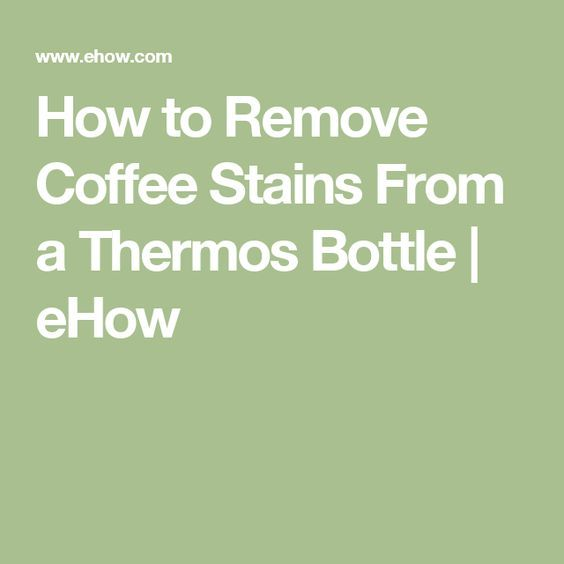 How to Remove Coffee Stains From a Thermos Bottle | eHow