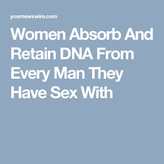 Women Absorb And Retain DNA From Every Man They Have Sex With