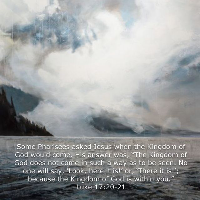 """Luke 17:20-21 ... the Kingdom of God is within you."""""""
