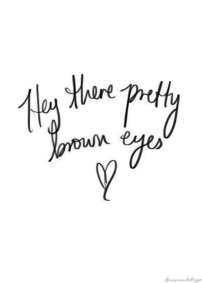 hey there pretty brown eyes ? cause Im pretty positive our little ...