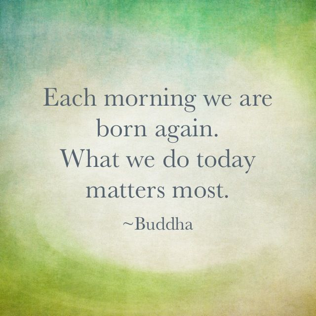 Image result for each morning we are born again buddha