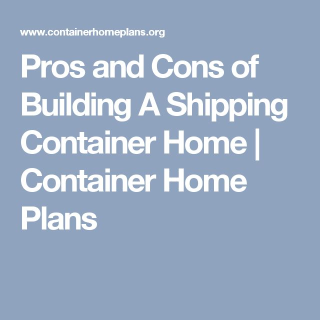 73 best dream home moving must haves images on pinterest shipping containers tiny houses - Pros and cons of shipping container homes ...