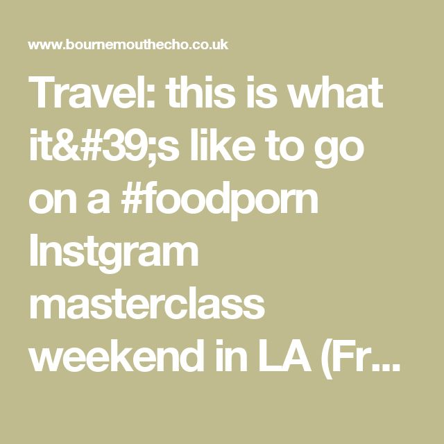 Travel: this is what it's like to go on a #foodporn Instgram masterclass weekend in LA (From Bournemouth Echo)