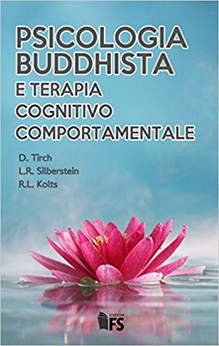 Amazon.it: Psicologia buddhista e terapia cognitivo comportamentale - Dennis Tirch, Laura R. Silberstein, Russel L. Kolts - Libri