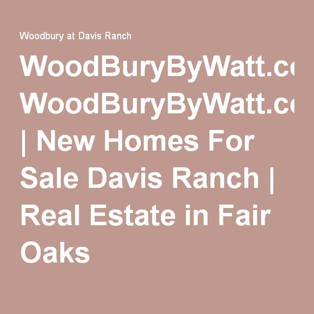 WoodBuryByWatt.com   New Homes For Sale Davis Ranch   Real Estate in Fair Oaks