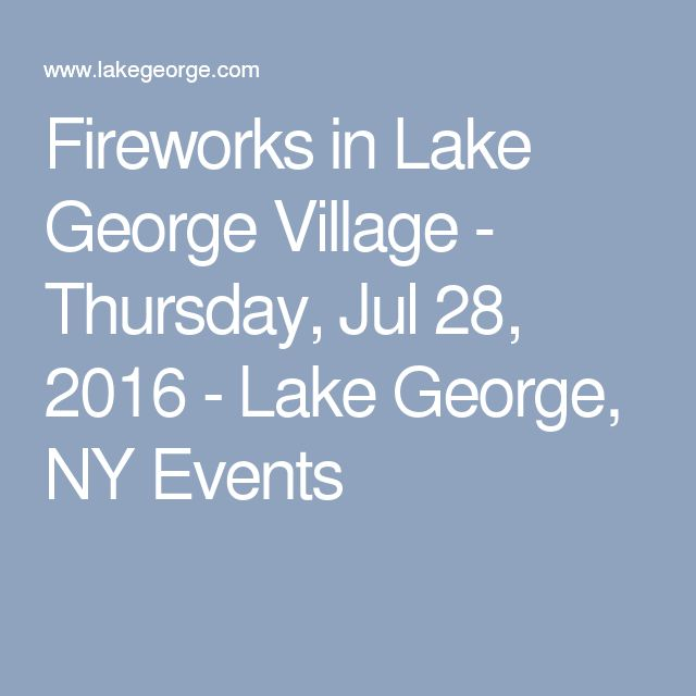 Fireworks in Lake George Village - Thursday, Jul 28, 2016 - Lake George, NY Events