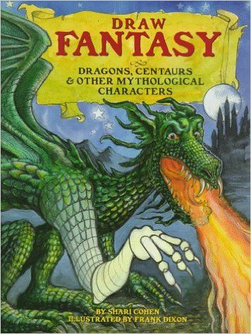 Draw Fantasy: Dragons, Centaurs, and Other Mythological Characters: Shari Cohen, Frank Dixon: 9781565657700: Books - Amazon.ca