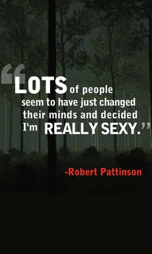Funny quote by Robert Pattinson, once everyone realize how much he hated twilight