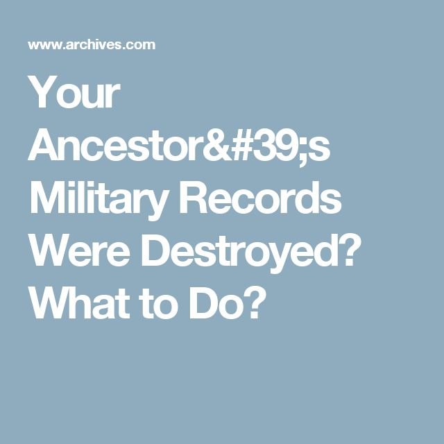Your Ancestor's Military Records Were Destroyed? What to Do?