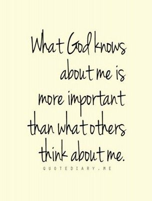 What God knows about me is more important than what others think about me. #god #inspiration #quotes