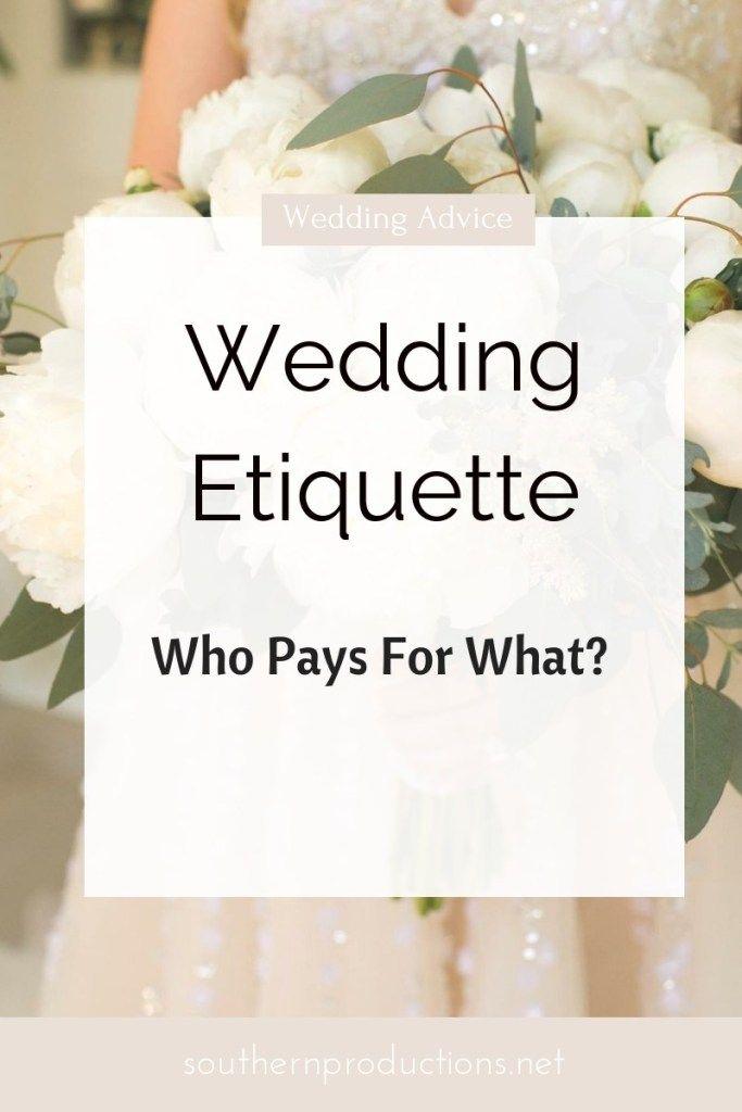 Wedding Etiquette Who Pays For What When It Comes To A Wedding Wedding Who Pays Wedding Ettiquette Wedding Etiquette