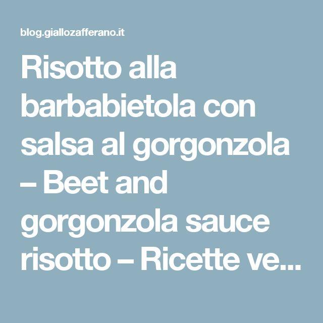 Risotto alla barbabietola con salsa al gorgonzola – Beet and gorgonzola sauce risotto – Ricette veloci dopo lavoro – After work quick recipes