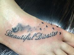 inspirational tattoos for women | Beautiful Disaster Quotes Tattoos Picture in category : Unique Tattoos